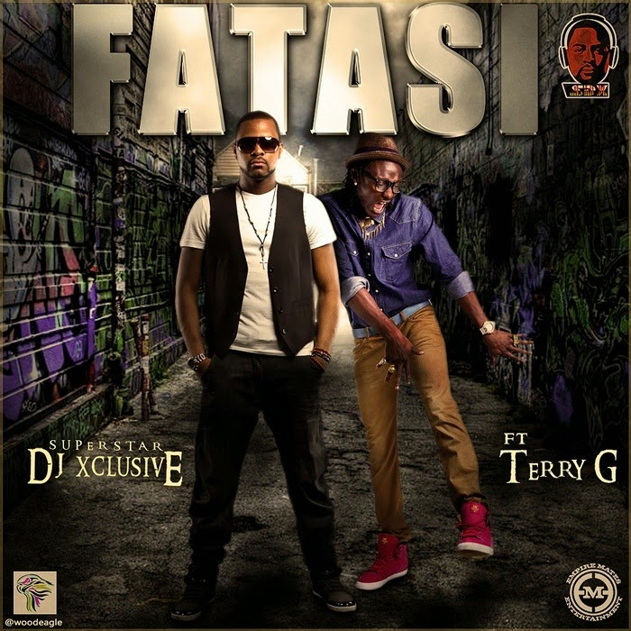 DJ Xclusive – Fatasi ft. Terry G