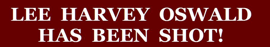 LEE HARVEY OSWALD HAS BEEN SHOT!