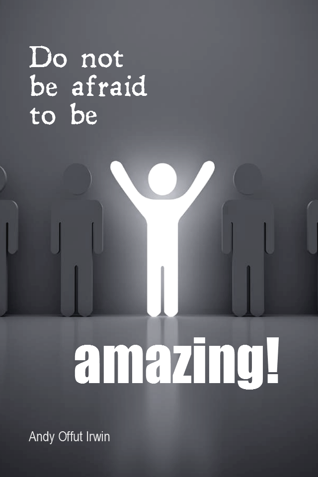 visual quote - image quotation for POTENTIAL - Do not be afraid to be amazing! – Andy Offut Irwin