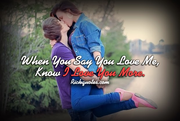 Love You Quotes | When You Say You Love Me