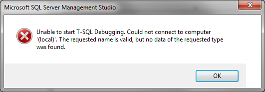 Unable to start T-SQL Debugging. Could not connect to computer '(local)'. The requested name is valid, but no data of the requested type was found.