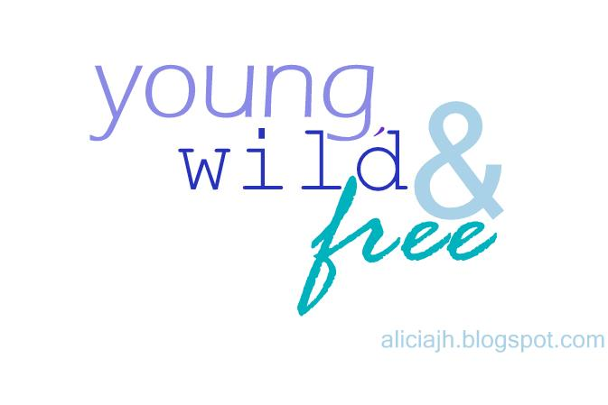 ! young, wild and free