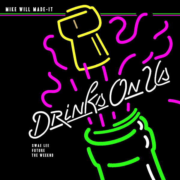 Mike WiLL Made-It - Drinks On Us (feat. Swae Lee, The Weeknd & Future) [Clean] Cover