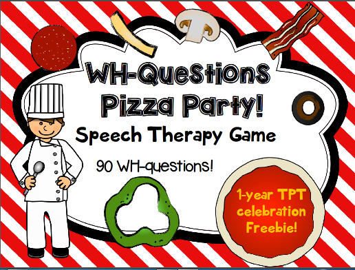 http://www.teacherspayteachers.com/Product/WH-Questions-Pizza-Party-Game-for-Speech-Language-therapy-90-questions-1442033