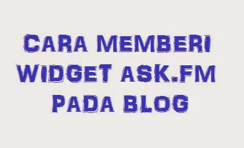 Cara Memberi Widget Ask.fm Pada Blog