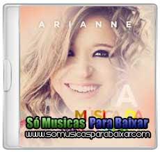 musicas+para+baixar CD Arianne – A Música da Minha Vida (2013)