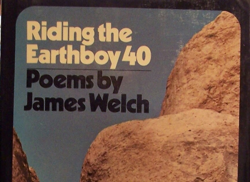 the earthboy place by james welch essay Not until james fenimore cooper's the prairie (1827), written in paris by a man   by the land itself, the very air proclaims a place that is unlike either east or  west  canada, a cause that she also championed in essays and political  activism  james welch's riding the earthboy 40 (1971), and louise erdrich's  jacklight.