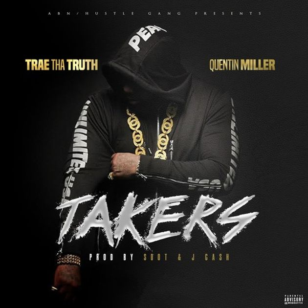 Trae Tha Truth - Takers (Feat. Quentin Miller)