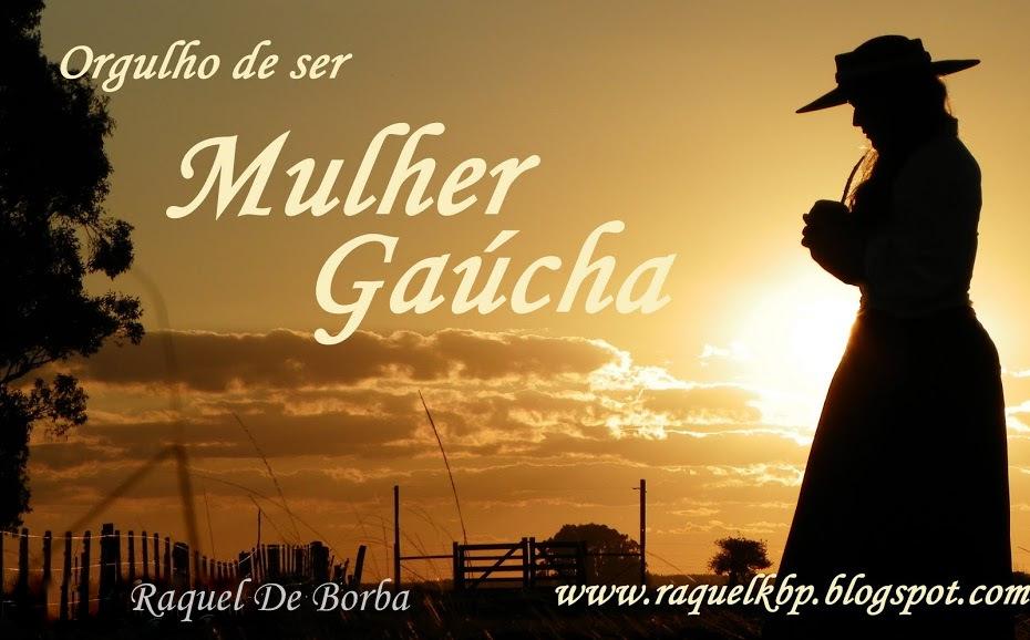 Orgulho de ser MULHER GAÚCHA.