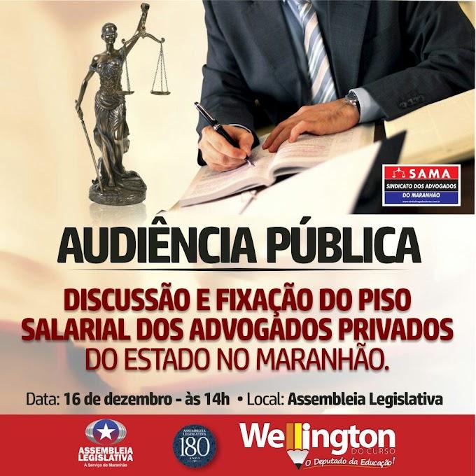 Deputado Wellington convida a sociedade para audiência que discutirá sobre a fixação do piso salarial dos advogados privados do Maranhão