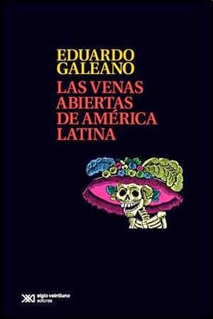 """""""las venas abiertas de América latina"""" - Eduardo Galeano"""