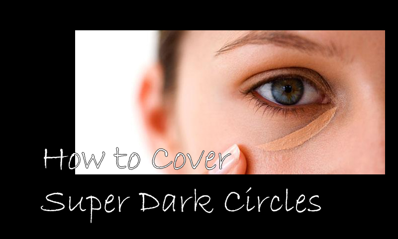 How to Cover Super Dark Circles
