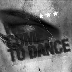 WE COME TO DANCE!!!