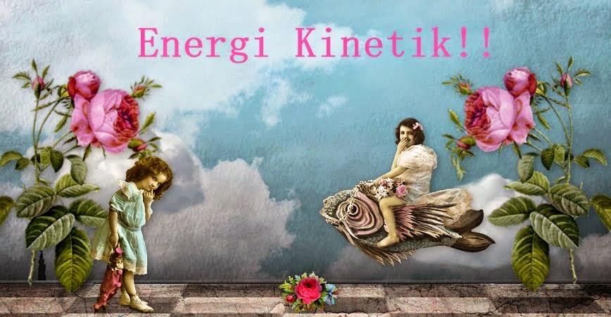 Energi Kinetik!!