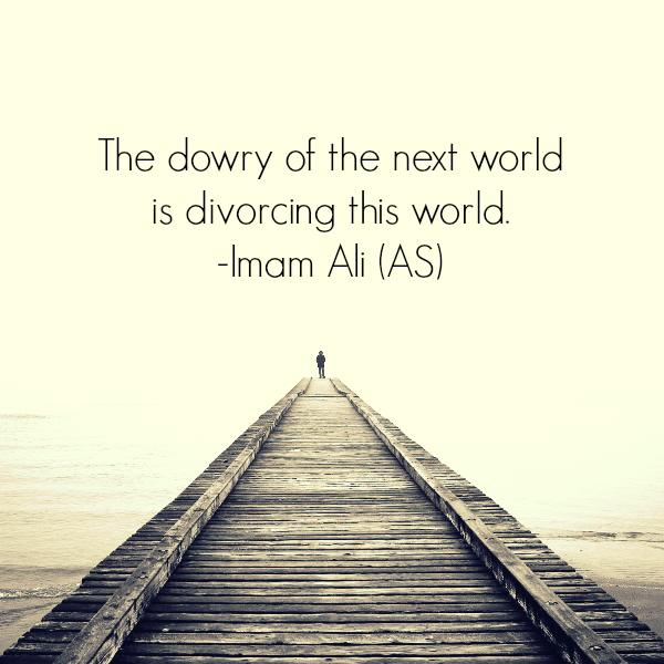 The dowry of the next world is divorcing this world.