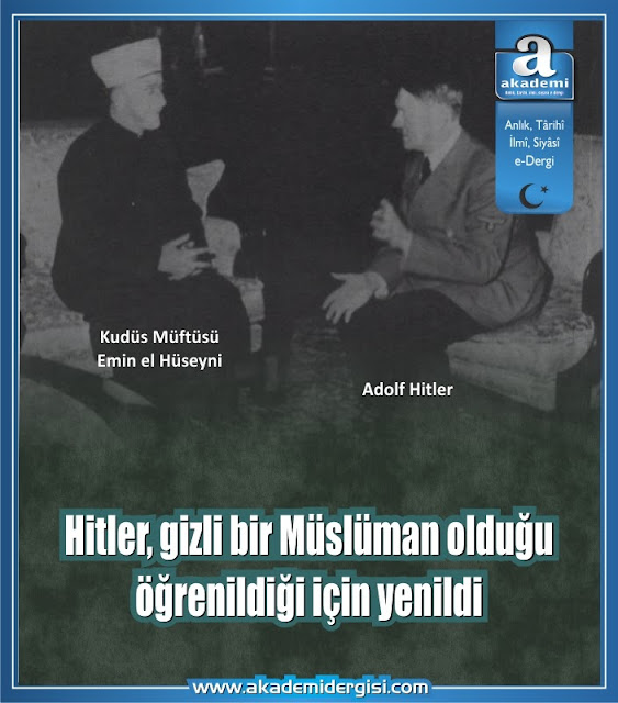 Hitler gizli bir Müslüman olduğu öğrenildiği için yenildi