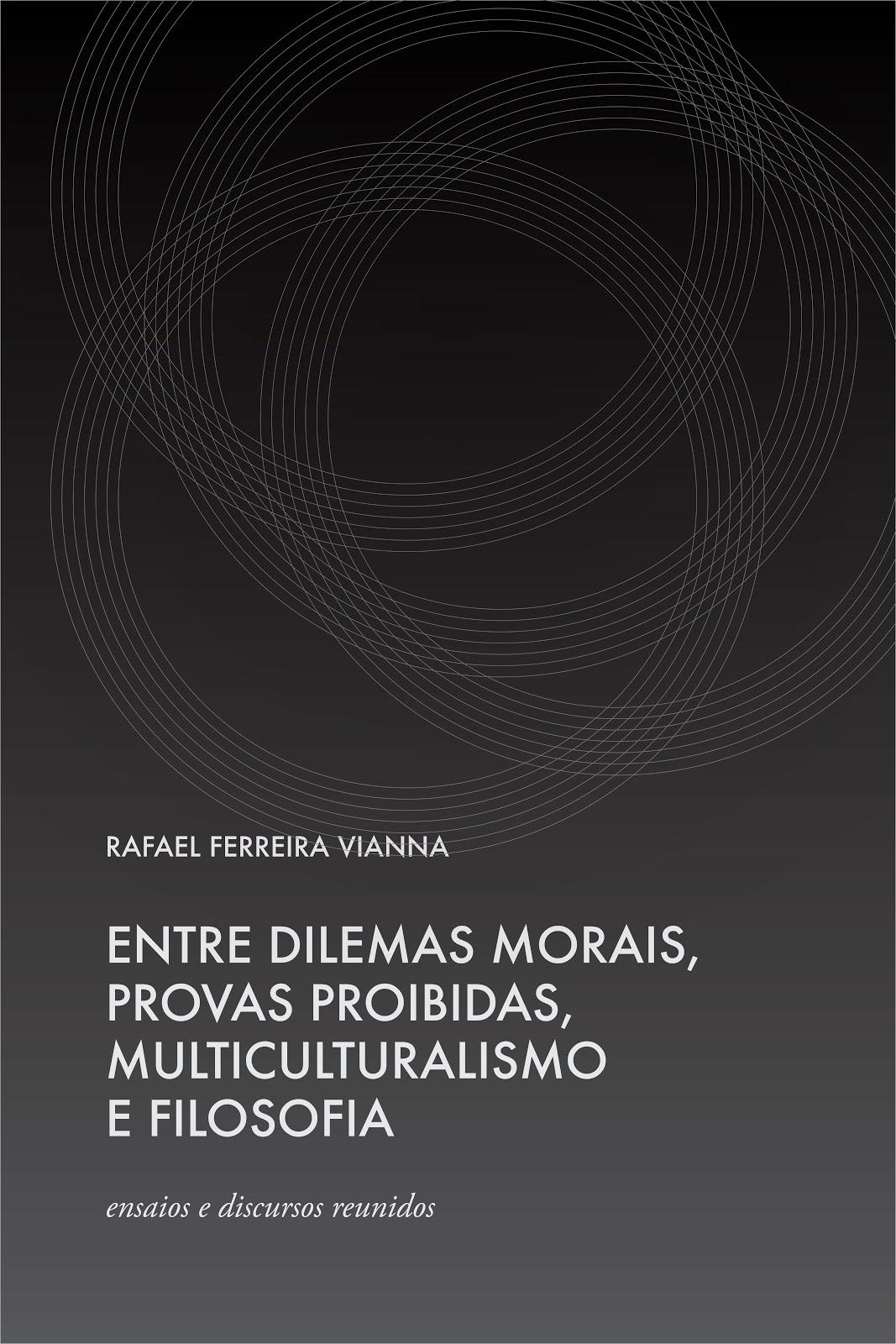 """Novo livro: """"Entre Dilemas Morais, Provas Proibidas, Multiculturalismo e Filosofia"""""""
