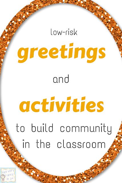 Simple, low-risk greetings and activities to create community in a primary classroom. Perfect for the beginning of the year.