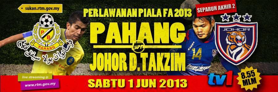 Live Streaming Pahang vs Johor Darul Takzim 1 Jun 2013 - Piala Fa 2013