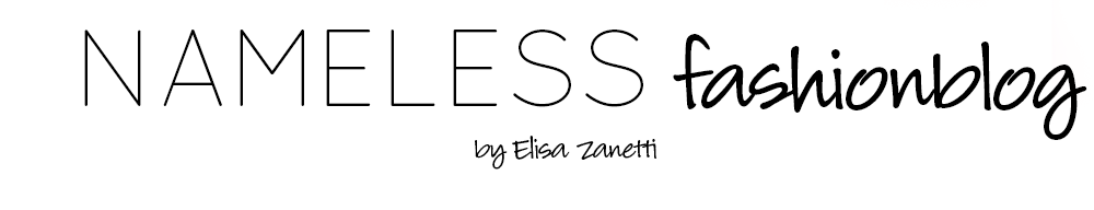 Nameless fashion blog - Elisa Zanetti