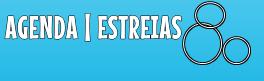 AGENDA DE ESTREIAS