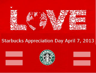 Starbucks Appreciation Day is Sunday, April 7th, 2013, so make sure to visit to show your support of them and equal rights.