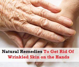 Natural Remedies To Get Rid Of The Wrinkled Skin on the Hands