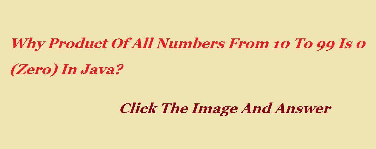 Why Product Of All Numbers From 10 To 99 Is 0 In Java?