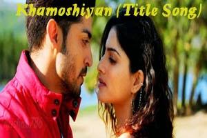 Khamoshiyan (Title Song)