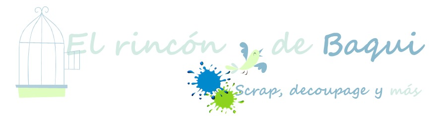El rincon de Baqui: Blog de manualidades, scrapbooking, decoupage y tutoriales.