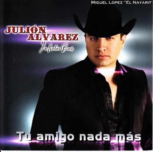 Julion Alvarez Y Su Norteño Banda - Tu Amigo Nada Mas CD Album 2013 - Descargar