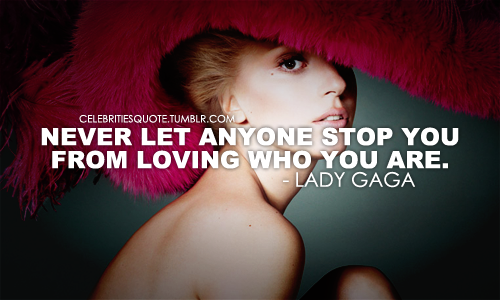 lady gaga quotes about being yourself - photo #31