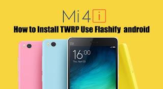 Cara install twrp recovery untuk Xiaomi Mi4i