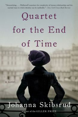 Quartet for the End of Time: A Novel by Johanna Skibsrud