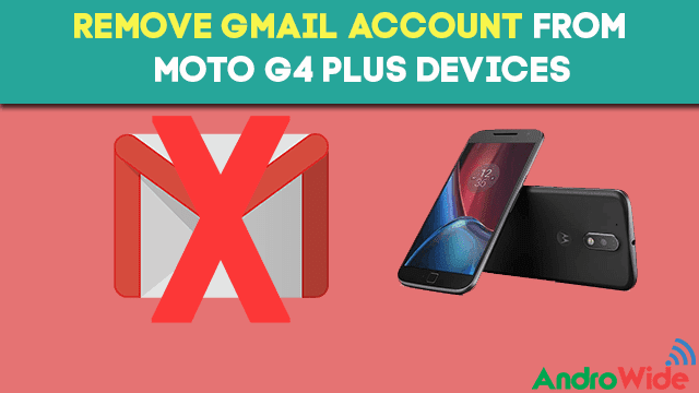 How to Delete A Gmail Account From Moto G4 Plus or Moto G4 Devices ...