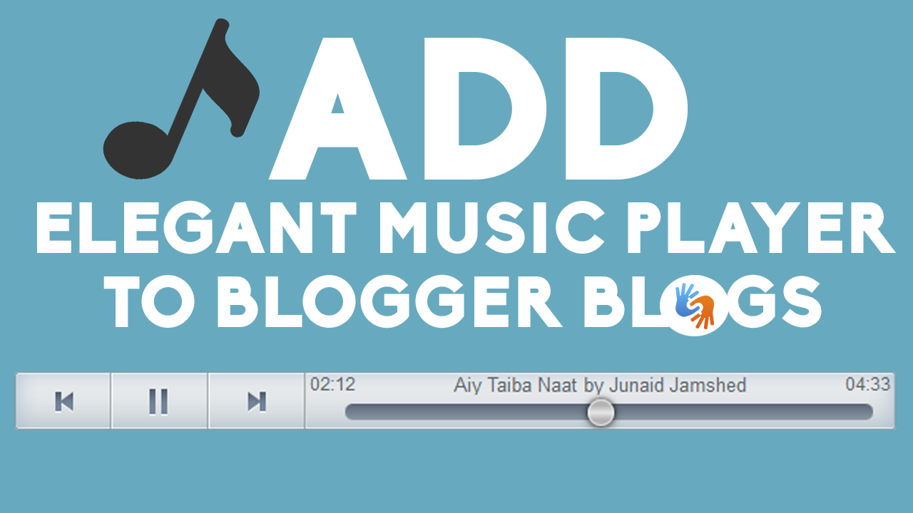 How To Add Elegant Music Player To Blogger In 3 Minutes [VIDEO]