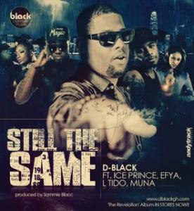 D-black - still the same ft ice prince, Efya, L'Tido & muna