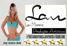 Lau moreno produções artísticas e assessoria FONE 74)3658-2080