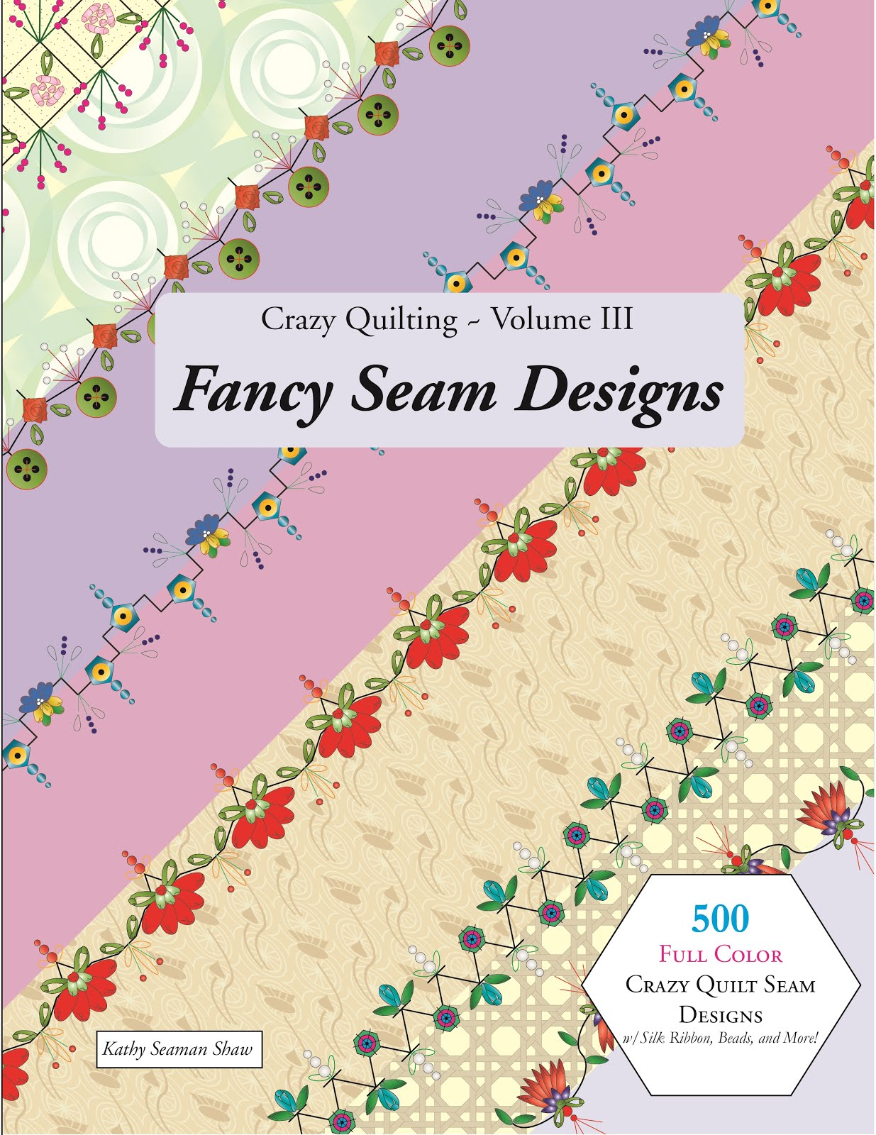 My Friend Kathy Shaw's Crazy Quilting Volume 3 Fancy Seam Designs Book