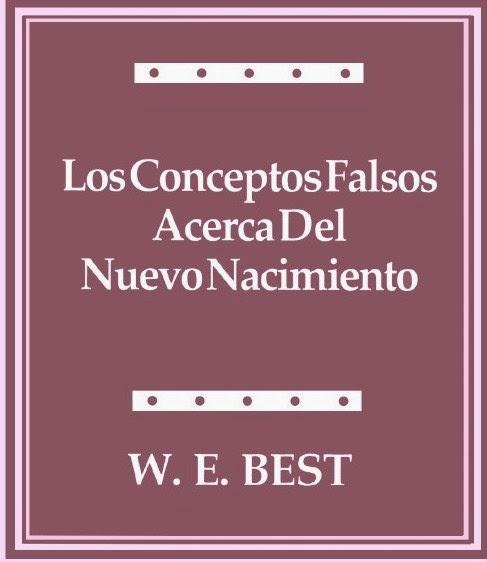 W. E. Best-Los Conceptos Falsos Acerca Del Nuevo Nacimiento-