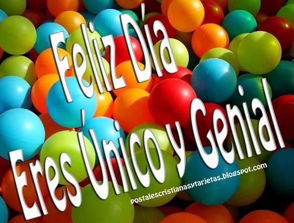 Feliz Día, Eres Único y Genial. Postal para felicitar un día especial. Feliz cumpleaños, feliz día del niño, felicitaciones por cumpleaños. Para compartir por facebook, twitter con amigo, amiga. Dedicatoria, palabras lindas con imagen en postal, tarjeta gratis.  Celebración del día del niño 2012.