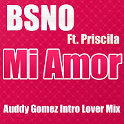 BSNO Ft. Priscila Mi Amor (Auddy Gomez Intro Lover Mix) 1 (bsno)