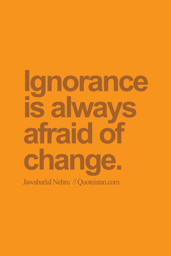 essay on ignorance is always afraid of change quote by  essay on ignorance is always afraid of change