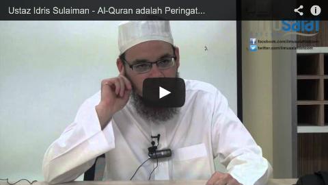 Ustaz Idris Sulaiman – Al-Quran adalah Peringatan Bagi Sesiapa yang Mahu