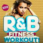 R&B Fitness Workout 2012