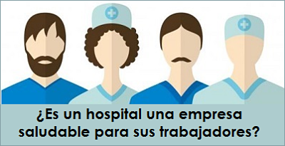 ¿Es un hospital una empresa saludable para sus trabajadores?