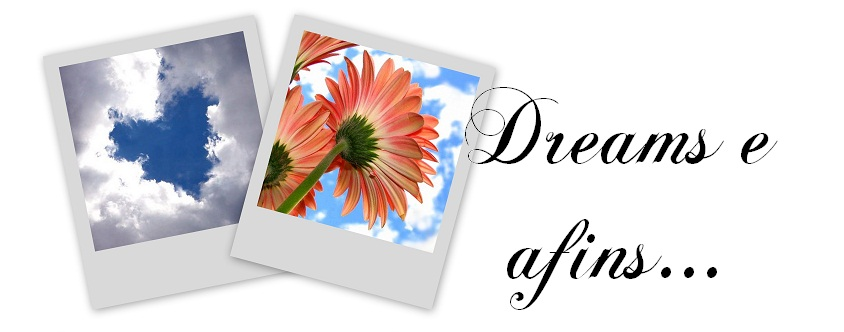 Dreams e afins...