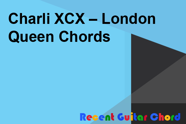 Charli XCX – London Queen Chords