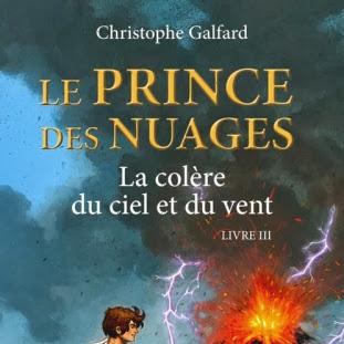 Le prince des nuages, tome 3 : La colère du ciel et du vent de Christophe Galfard