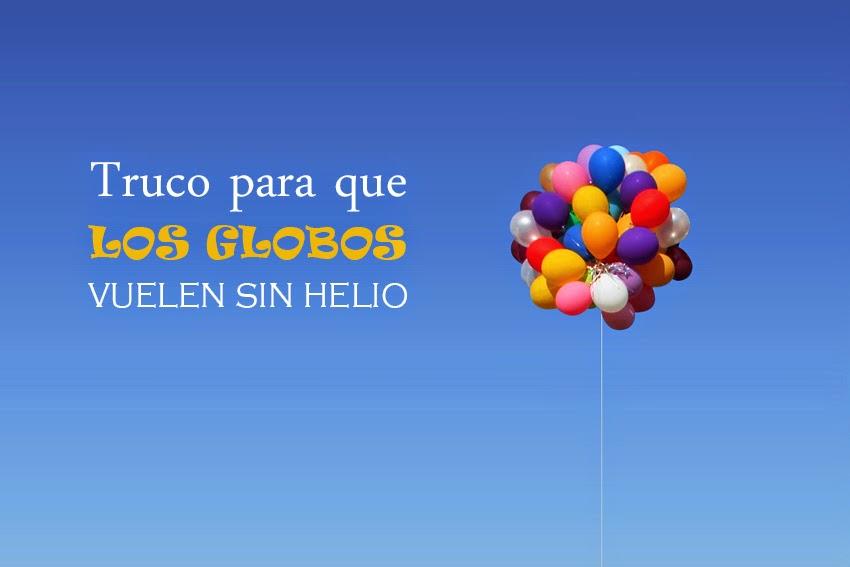 Truco para que los globos vuelen sin usar helio - Donde conseguir helio para inflar globos ...